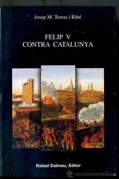 """Felip V contra Catalunya : testimonis d'una repressió sistemàtica (1713-1715). Josep M. Torras i Ribé. 9(46.71)""""15/17"""" Tor"""