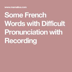 Some French Words with Difficult Pronunciation with Recording