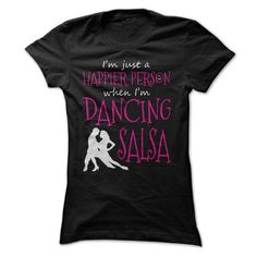 I'm Just Happier Person When Im Dancing Salsa - T-Shirt T Shirt, Hoodie, Sweatshirt. Check price ==► http://www.sunshirts.xyz/?p=149087