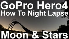 How To Night Lapse Moon and Stars with GoPro Hero4