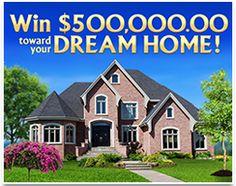 Sweepstakes - Enter to Win $5OO,OOO.OO Toward Your Dream Home!