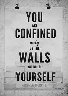 Motivational poster designed by Andrew Murphy. Based of the quote the poster shows how you are the only person in life who can set boundaries and build walls. If you want to achieve something you are the person who has to guide yourself in that direction.