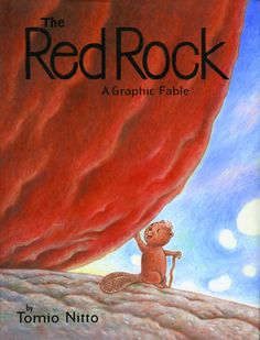 The Red Rock, written and illustrated by Tomio Nitto. In this innovative graphic fable, Old Beaver climbs to the top of a hill and admires the dams, ponds and lodges down below. He has built many of them over the years. Across the valley is the huge red rock that has always seemed like his friend. But in the city, far from this peaceful scene, developers are planning to use the valley for their own purposes. To them, it is the perfect spot for a luxury hotel.