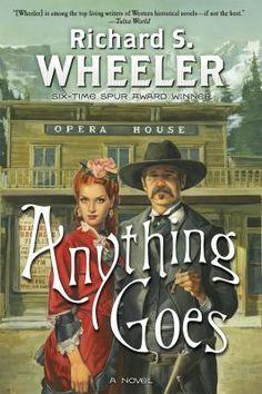 Anything goes : [a novel] / Richard S. Wheeler / 9780765375810 / 2/1/16