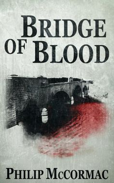 Free Book - Bridge of Blood, by Philip McCormac, is free in the Kindle store, courtesy of publisher Greyhart Press.