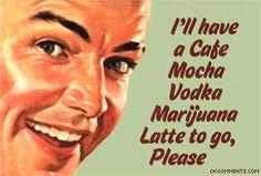 Starbucks Colorado - Cafe Mocha Vodka Marjuana Latte to go please! yessss