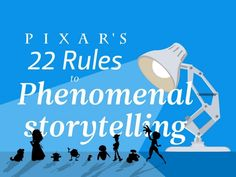 Pixar's 22 Rules to Phenomenal Storytelling. Great snippets of advice here.