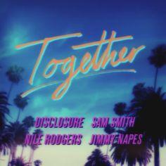 Escucha Together la nueva canción de la colaboración estrella entre Disclosure, Nile Rodgers, Jimmy Napes y Sam Smith.