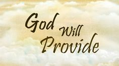 God Will Provide Now Faith Is, God Will Provide, Prayers, Beans, Prayer
