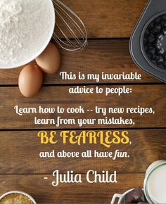 Be Fearless -Julia Child