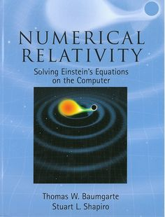 Numerical relativity : solving Einstein's equations on the computer / Thomas W. Baumgarte and Stuart L. Shapiro