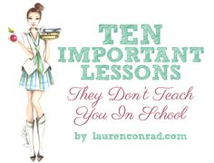 Tuesday Ten: Things They Don't Teach You in School Posted by Lauren Conrad August 20th, 2013   While writing, reading and arithmetic are the...