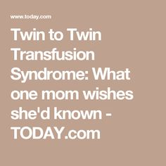 Twin to Twin Transfusion Syndrome: What one mom wishes she'd known Preemies, Warning Signs, Wish, Pregnancy, Shed, Mom, Learning, Quotes, Quotations
