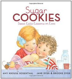 Sugar Cookies: Sweet Little Lessons on Love by Amy Krouse Rosenthal, http://www.amazon.com/dp/0061740721/ref=cm_sw_r_pi_dp_4kTDqb0Y57PKY