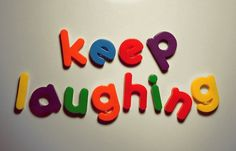 Keep Laughing ! :D