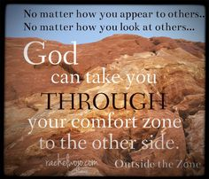 """God wants to take us through our """"comfort zones."""" Not out of them.... this is growth."""