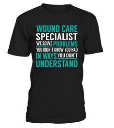 Wound Care Specialist We Solve Problems You Dont Understand Job Title T-Shirt #WoundCareSpecialist