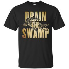 Drain the Swamps T Shirt. Product Description We use high quality and Eco-friendly material and Inks! We promise that our Prints will not Fade, Crack or Peel in the wash.The Ink will last As Long As the Garment. We do not use cheap quality Shirts like other Sellers, our Shirts are of high Quality and super Soft, perfect fit for summer or winter dress.Orders are printed and shipped between 3-5 days.We use USPS/UPS to ship the order.You can expect your package to arrive...