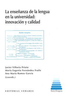 La enseñanza de la lengua en la universidad : innovación y calidad / Javier Villoria Priego [i.e. Prieto], María Eugenia Fernández Fraile, Ana María Ramos García (coord.)