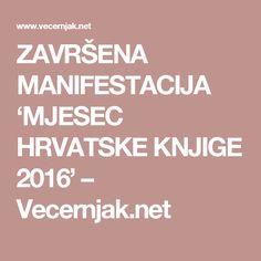 ZAVRŠENA MANIFESTACIJA 'MJESEC HRVATSKE KNJIGE 2016' – Vecernjak.net