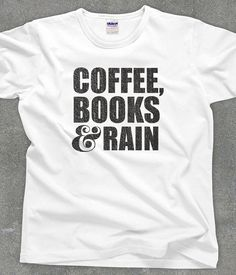 Coffe, Books & Rain t-shirt - literary tshirt - You Choose Color
