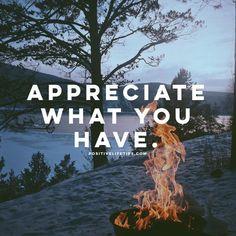 Appreciate What You Have!