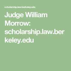 Judge William Morrow: scholarship.law.berkeley.edu