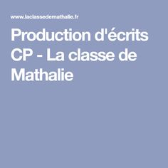 Production d'écrits CP - La classe de Mathalie