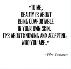 "2. ""To me, beauty is about being comfortable in your own skin. It's about knowing and accepting who you are."""