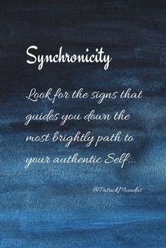 #Synchronicity ~ Look for the signs that guides you down the most brightly path to your authentic Self...