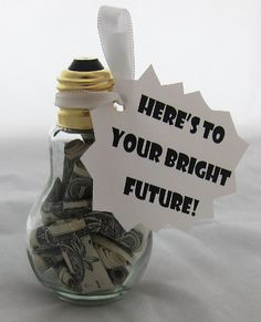 Cash Money Graduation Gift Ideas: We love this DIY Light Bulb full of Graduation Cash from Good Housekeeping.