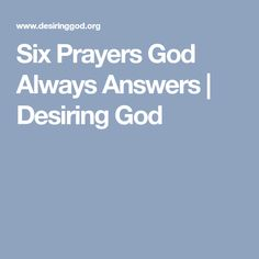 Six Prayers God Always Answers   Desiring God