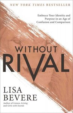 Without Rival : Embrace Your Identity and Purpose in an Age of Confusion and Comparison
