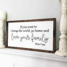 I love this simple, inspiration quote. Hang this beautiful sign in your entry way, living or family room. If you want to change the world, go home and love your family Sign shown in this listing: measures approx. 1 foot tall x 2 feet long= 12x 24 {measurements are approx. give or