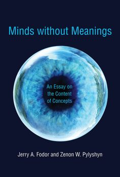 Minds without meanings : an essay on the content of concepts / Jerry A. Fodor and Zenon W. Pylyshyn PublicationCambridge, Massachusetts : The MIT Press, cop. 2015