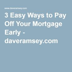 3 Easy Ways to Pay Off Your Mortgage Early - daveramsey.com