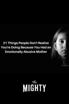21 Things People Don't Realize You're Doing Because You Had an Emotionally Abusive Mother