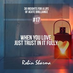 """When you love, just trust in it fully with all your might"" :-)))"