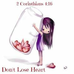 2 Corinthians 4:16 That is why we never give up. Though our bodies are dying, our spirits are being renewed every day…