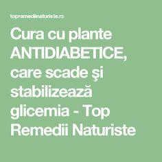 Cura cu plante ANTIDIABETICE, care scade şi stabilizează glicemia - Top Remedii Naturiste Math Equations, Healthy, Diet, Plant, Health