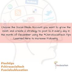 #TechTips Choose the social media account that you want to grow your following the most on.  Once selected commt to posting at minimum once every single day using local hashtags and the #ChiroSocialTech #SocialSubluxation #TechTips you learn here to increase your following and engagement throughout December to lead into a start of a great 2017!  #Commitments