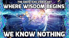 The David Icke Videocast: Where Wisdom Begins - We Know Nothing