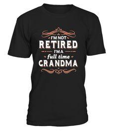 Not Retired Im a Full time Grandma Shirt