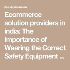 Ecommerce solution providers in india: The Importance of Wearing the Correct Safety Equipment at Work Part 1 #OffshoreSoftwareDevelopmentCompanyIndia #SoftwareOutsourcingCompanyIndia #eCommerceSolutionProviderIndia #eCommerceSolutionProvider