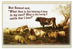 """1 Sam. 15:14...""""What is this bleating of sheep in my ears? . . ."""""""