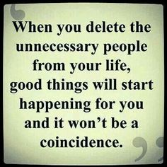 When you delete the unnecessary people from your life, good things will start happening for you and it won't be a coincidence. // Filter out unnecessary people and meaningless friendships #NoTimeForToxicFriends
