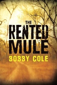 The Rented Mule  by Bobby Cole ($4.99) http://www.amazon.com/exec/obidos/ASIN/B00C1LUQZU/hpb2-20/ASIN/B00C1LUQZU  - The Dummy Line is still probably my favorite out of the three books but this latest tale is definitely worth reading. - A great story, great characters, another great book by the up-and-coming Bobby Cole. - The whole thing was engrossing!