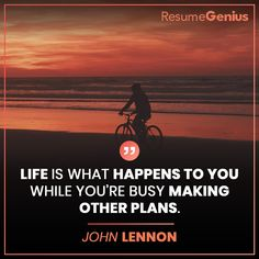 """""""Life is what happens to you while you're busy making other plans. Online Resume Builder, Free Resume Builder, Life Is What Happens, Shit Happens, Job Quotes, Perfect Resume, What Happened To You, Professional Resume, John Lennon"""