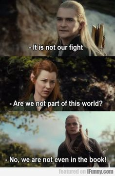 Legolas, you have spoken what we all have been thinking.