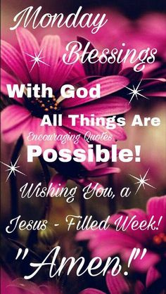 Monday Blessings, With God, All Things Are Possible! Monday Morning Blessing, Happy Monday Morning, Monday Morning Quotes, Morning Prayer Quotes, Cute Good Morning Quotes, Good Morning Prayer, Good Morning Love, Morning Scripture, Happy Friday